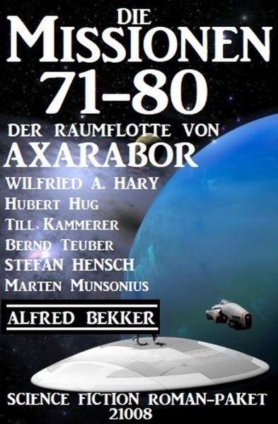 Die Missionen 71-80 der Raumflotte von Axarabor: Science Fiction Roman-Paket 21008