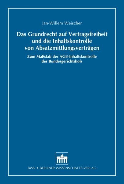 Das Grundrecht auf Vertragsfreiheit und die Inhaltskontrolle von Absatzmittlungsverträgen