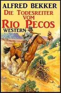 Alfred Bekker Western - Die Todesreiter vom Rio Pecos