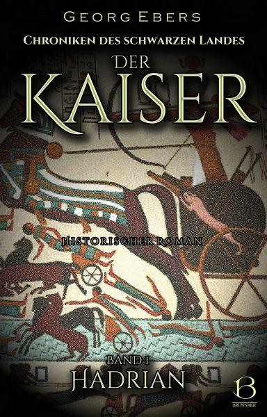 Der Kaiser. Historischer Roman. Band 1