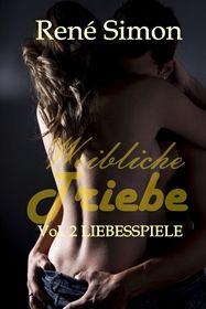 Weibliche Triebe Vol.2 (Liebesspiele)