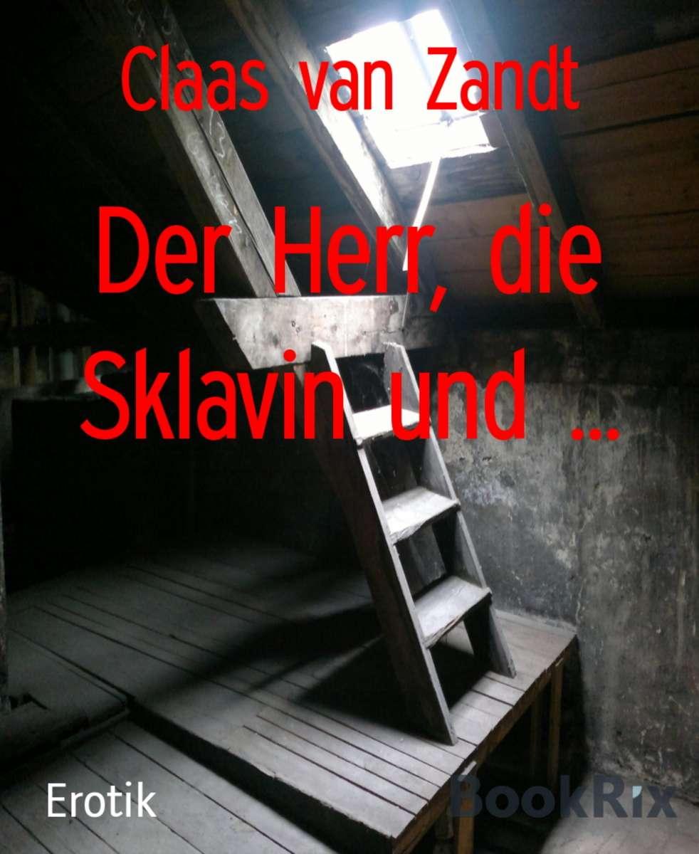 Der Herr, die Sklavin und  (Claas van Zandt - BookRix)