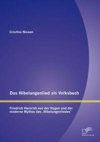 Das Nibelungenlied als Volksbuch: Friedrich Heinrich von der Hagen und der moderne Mythos des &sbquo