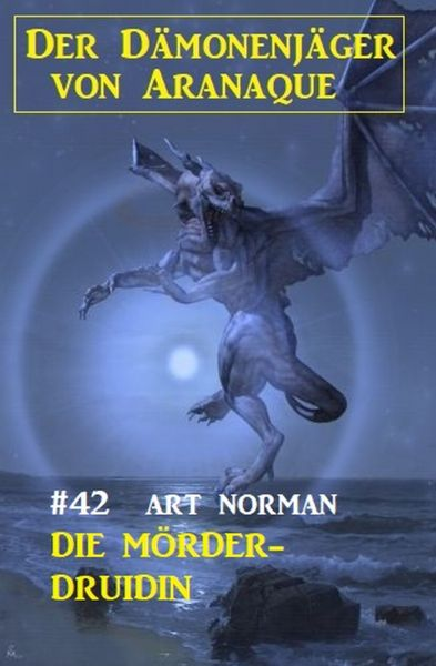 Der Dämonenjäger von Aranaque 42: Die Mörder-Druidin