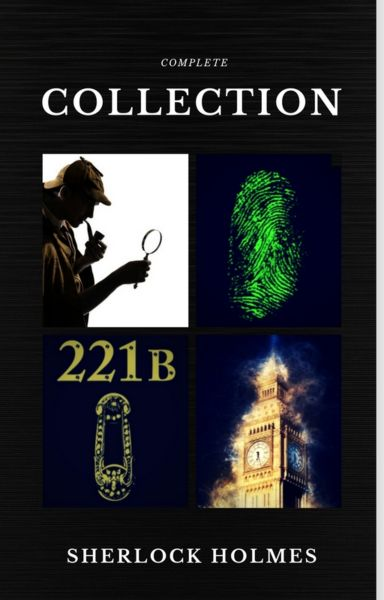 Sherlock Holmes: The Complete Collection (Quattro Classics) (The Greatest Writers of All Time)