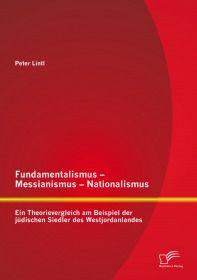 Fundamentalismus - Messianismus - Nationalismus: Ein Theorievergleich am Beispiel der jüdischen Sied