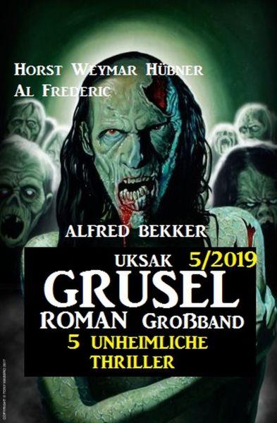 Uksak Grusel-Roman Großband 5/2019 - 5 unheimliche Thriller