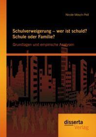 Schulverweigerung – wer ist schuld? Schule oder Familie? Grundlagen und empirische Analysen