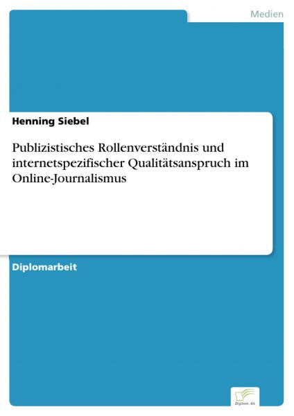 Publizistisches Rollenverständnis und internetspezifischer Qualitätsanspruch im Online-Journalismus