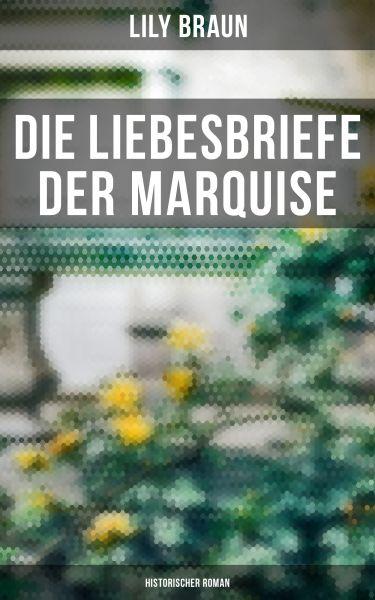 Die Liebesbriefe der Marquise: Historischer Roman