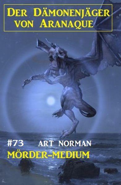 Mörder-Medium: Der Dämonenjäger von Aranaque 73