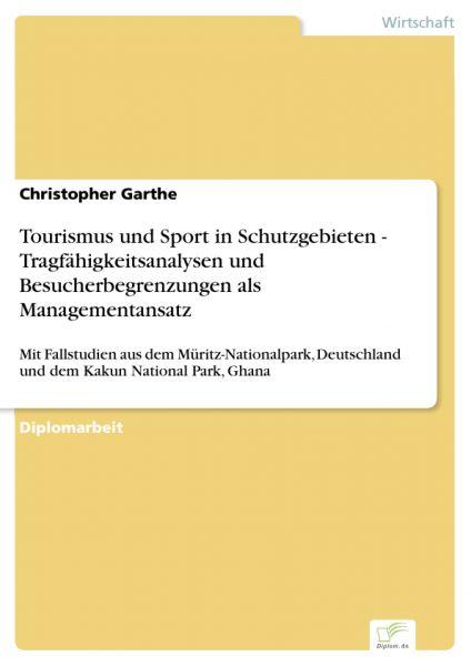 Tourismus und Sport in Schutzgebieten - Tragfähigkeitsanalysen und Besucherbegrenzungen als Manageme