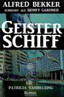 Ein Patricia Vanhelsing Roman: Sidney Gardner - Geisterschiff