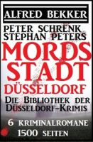 Mordsstadt Düsseldorf - Die Bibliothek der Düsseldorf-Krimis: 6 Kriminalromane, 1500 Seiten