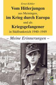 Vom Hitlerjungen aus Meiningen, im Krieg durch Europa und als Kriegsgefangener in Südfrankreich 1940