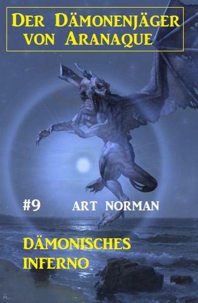 Der Dämonenjäger von Aranaque 9: Dämonisches Inferno
