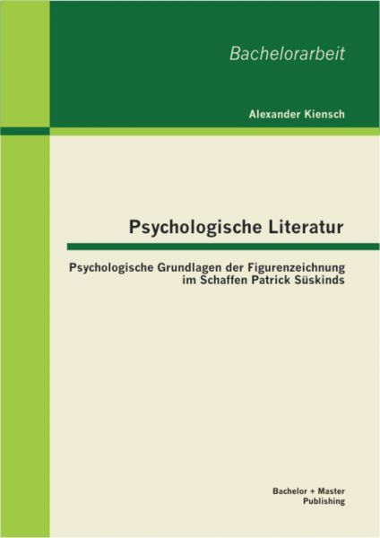 Psychologische Literatur: Psychologische Grundlagen der Figurenzeichnung im Schaffen Patrick Süskind