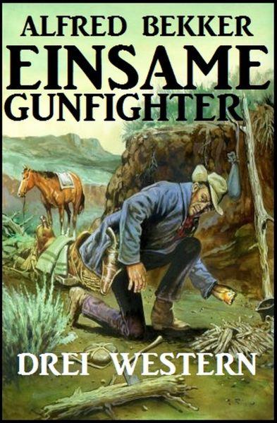 Einsame Gunfighter: Drei Western