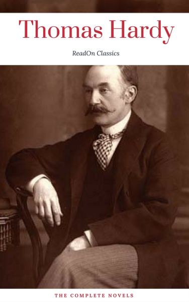 Thomas Hardy: The Complete Novels (ReadOn Classics)