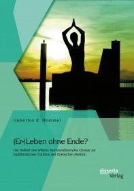 (Er-)Leben ohne Ende? Die Freiheit des Willens: Kommentierendes Glossar zur buddhistischen Tradition