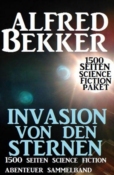 Invasion von den Sternen: 1500 Seiten Science Fiction Abenteuer Sammelband
