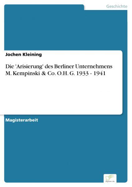 Die 'Arisierung' des Berliner Unternehmens M. Kempinski & Co. O.H. G. 1933 - 1941