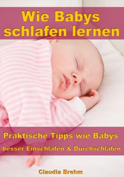 Wie Babys schlafen lernen – Praktische Tipps wie Babys besser Einschlafen & Durchschlafen