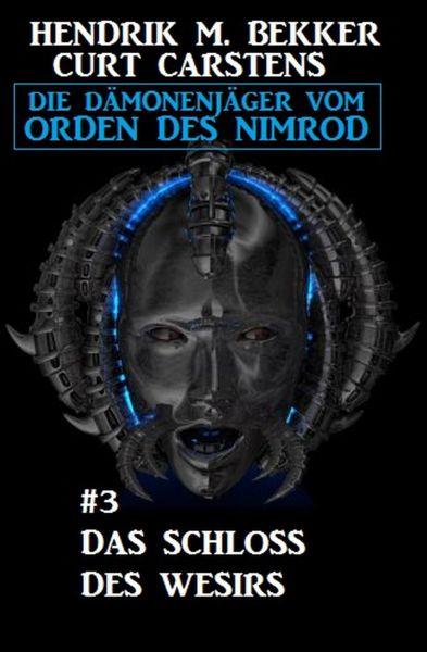 Das Schloss des Wesirs: Die Dämonenjäger vom Orden des Nimrod #3