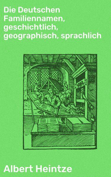 Die Deutschen Familiennamen, geschichtlich, geographisch, sprachlich