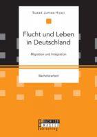 Flucht und Leben in Deutschland. Migration und Integration
