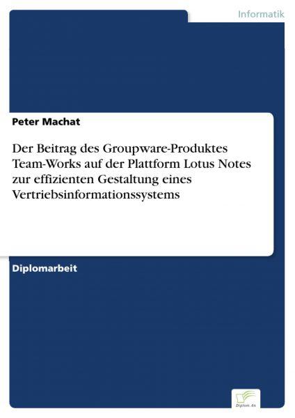 Der Beitrag des Groupware-Produktes Team-Works auf der Plattform Lotus Notes zur effizienten Gestalt