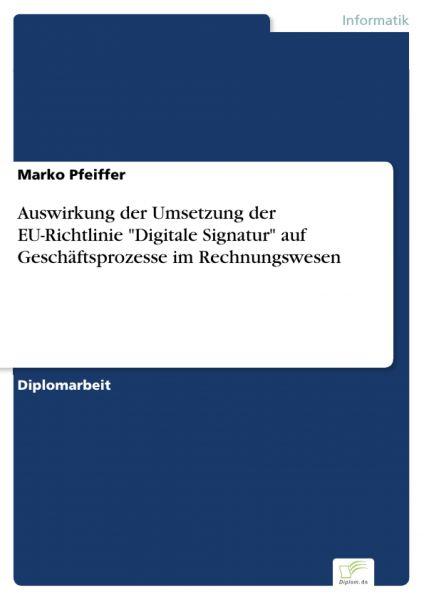 """Auswirkung der Umsetzung der EU-Richtlinie """"Digitale Signatur"""" auf Geschäftsprozesse im Rechnungswes"""