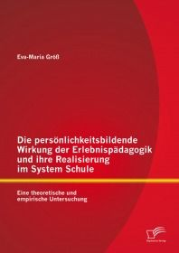 Die persönlichkeitsbildende Wirkung der Erlebnispädagogik und ihre Realisierung im System Schule: Ei