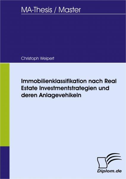 Immobilienklassifikation nach Real Estate Investmentstrategien und deren Anlagevehikeln