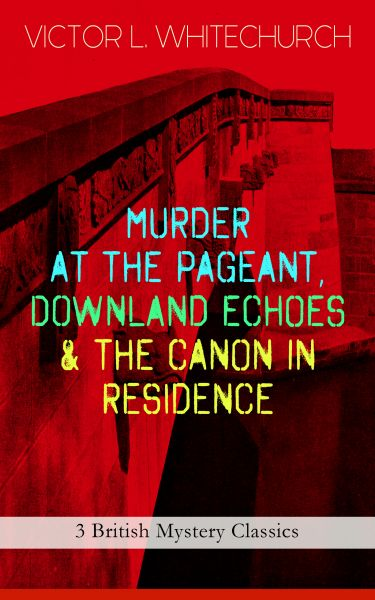 MURDER AT THE PAGEANT, DOWNLAND ECHOES & THE CANON IN RESIDENCE (3 British Mystery Classics)