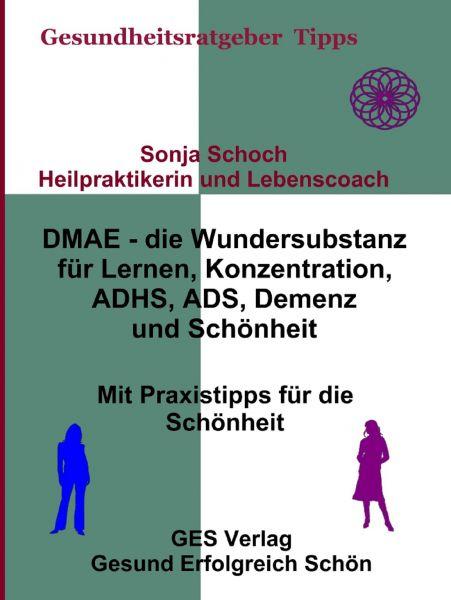 DMAE – die Wundersubstanz - Für Lernen, Konzentration, ADHS, ADS, Demenz, Schönheit - Mit Praxistipp