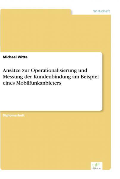 Ansätze zur Operationalisierung und Messung der Kundenbindung am Beispiel eines Mobilfunkanbieters