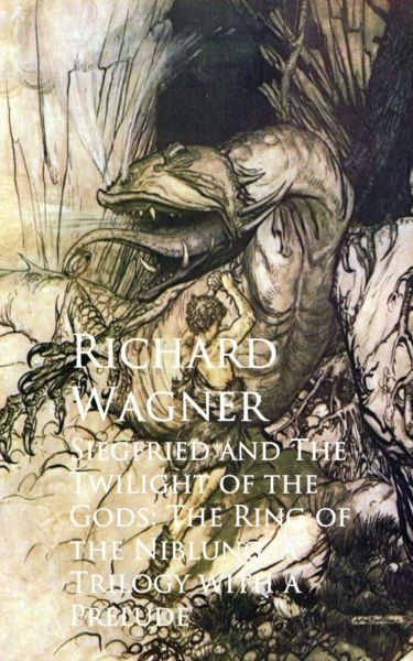 Siegfried and The Twilight of the Gods: The Ring oNiblung, A Trilogy with a Prelude