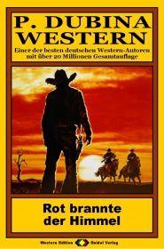 P. Dubina Western, Bd. 06: Rot brannte der Himmel