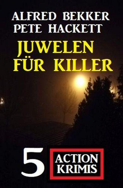 Juwelen für Killer: 5 Action Krimis