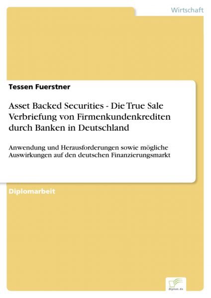 Asset Backed Securities - Die True Sale Verbriefung von Firmenkundenkrediten durch Banken in Deutsch