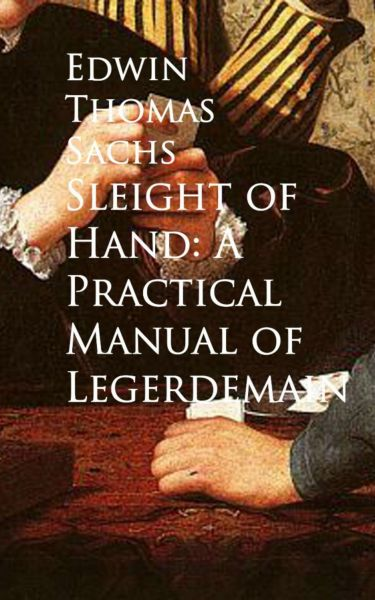 Sleight of Hand: A Practical Manual of Legerdemain