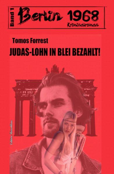 Judas-Lohn in Blei bezahlt: Berlin 1968 Kriminalroman – Band 1
