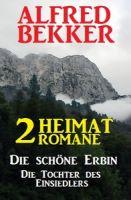 2 Alfred Bekker Heimat-Romane: Die schöne Erbin / Die Tochter des Einsiedlers
