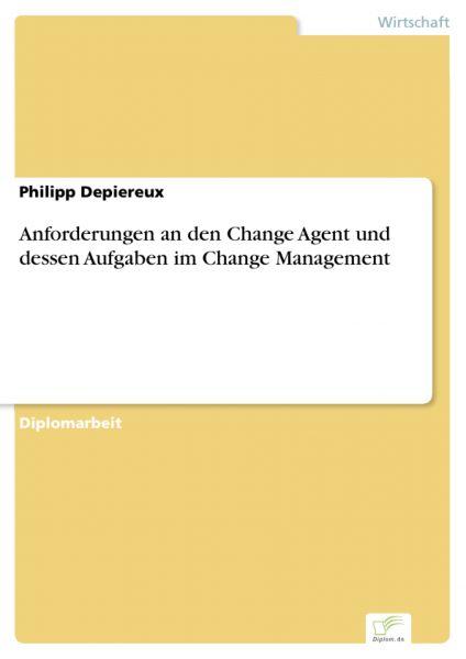 Anforderungen an den Change Agent und dessen Aufgaben im Change Management