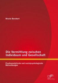 Die Vermittlung zwischen Individuum und Gesellschaft: Psychoanalytische und sozialpsychologische Bet