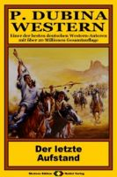 P. Dubina Western, Bd. 18: Der letzte Aufstand