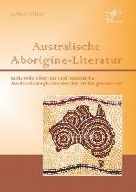 Australische Aborigine-Literatur: Kulturelle Identität und literarische Ausdrucksmöglichkeiten der '