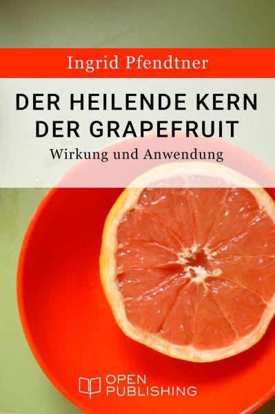 Der heilende Kern der Grapefruit - Wirkung und Anwendung