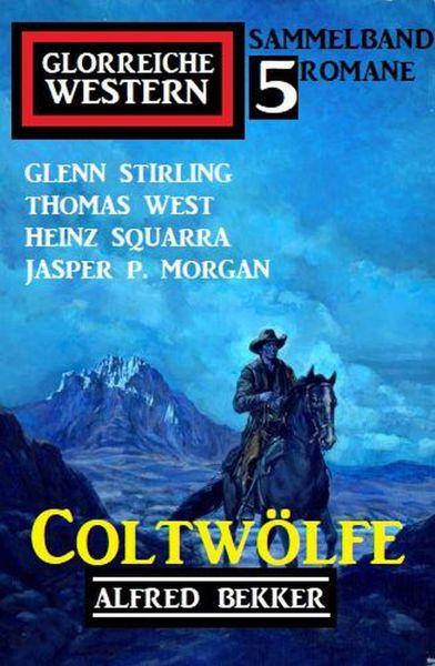 Coltwölfe: Glorreiche Western Sammelband 5 Romane